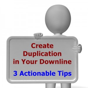 3 Tips on Creating Duplication in Your Downline